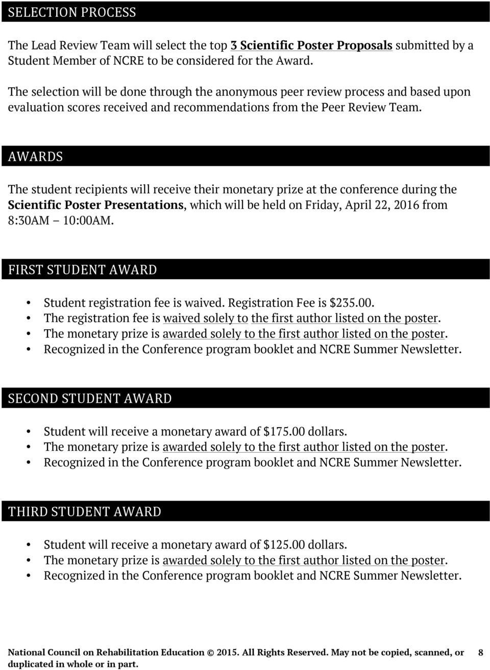 AWARDS The student recipients will receive their monetary prize at the conference during the Scientific Poster Presentations, which will be held on Friday, April 22, 2016 from 8:30AM 10:00AM.