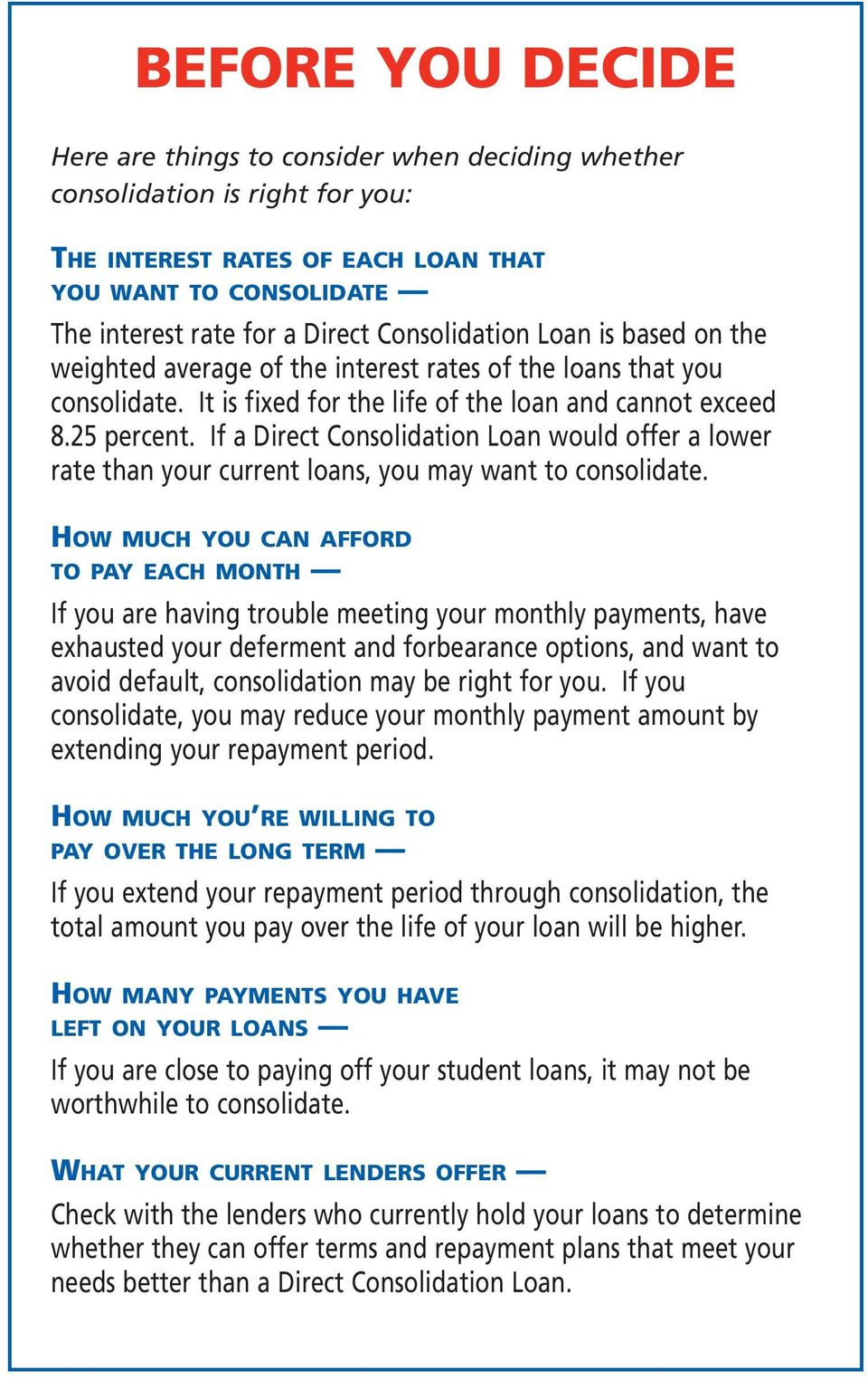 If a Direct Consolidation Loan would offer a lower rate than your current loans, you may want to consolidate.