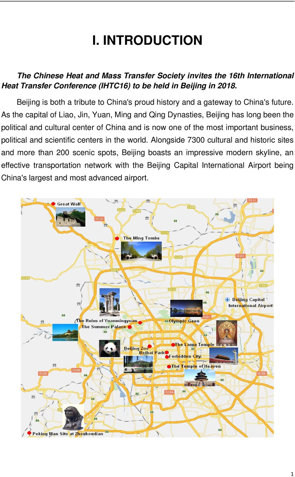 As the capital of Liao, Jin, Yuan, Ming and Qing Dynasties, Beijing has long been the political and cultural center of China and is now one of the most important business,
