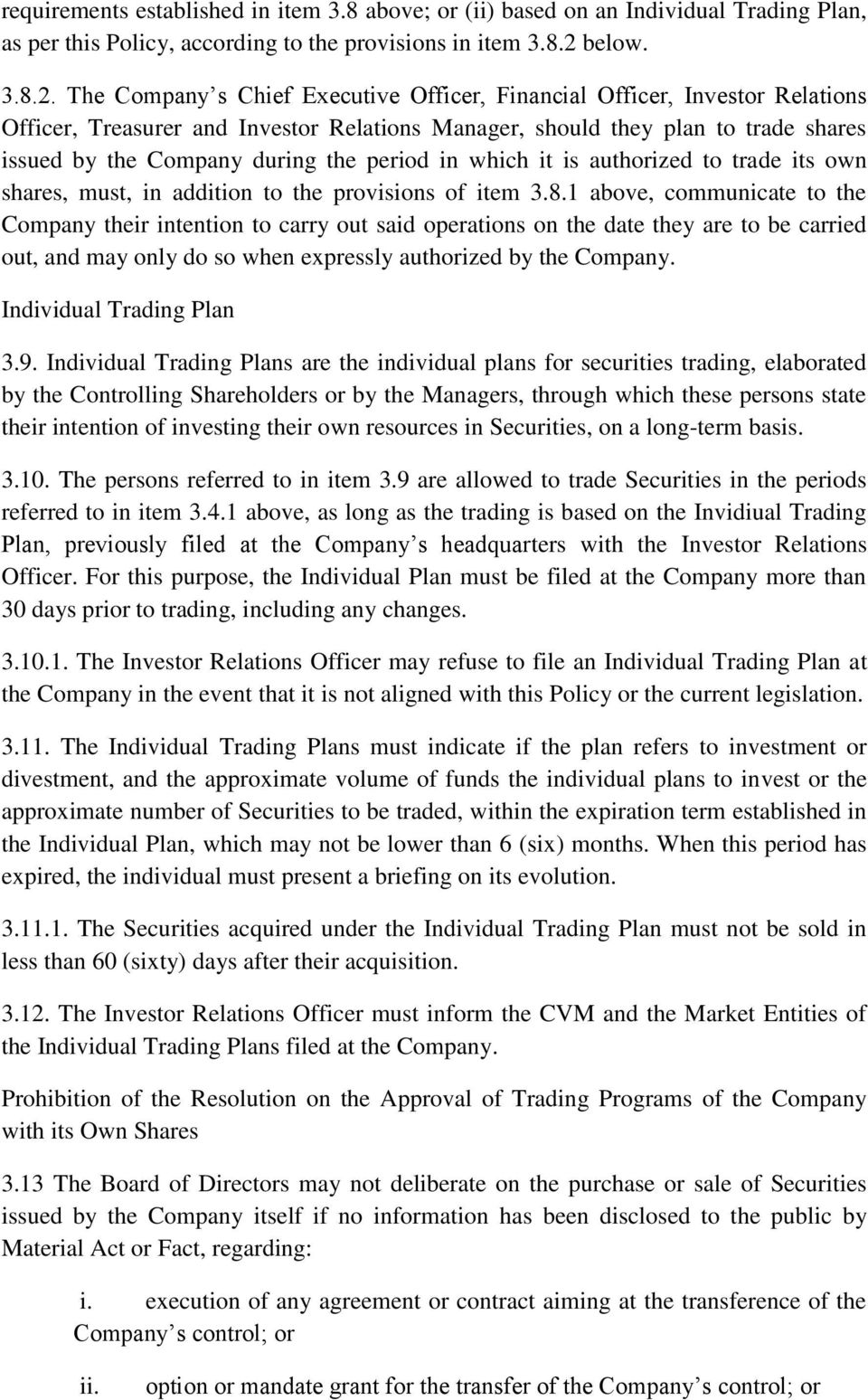 The Company s Chief Executive Officer, Financial Officer, Investor Relations Officer, Treasurer and Investor Relations Manager, should they plan to trade shares issued by the Company during the