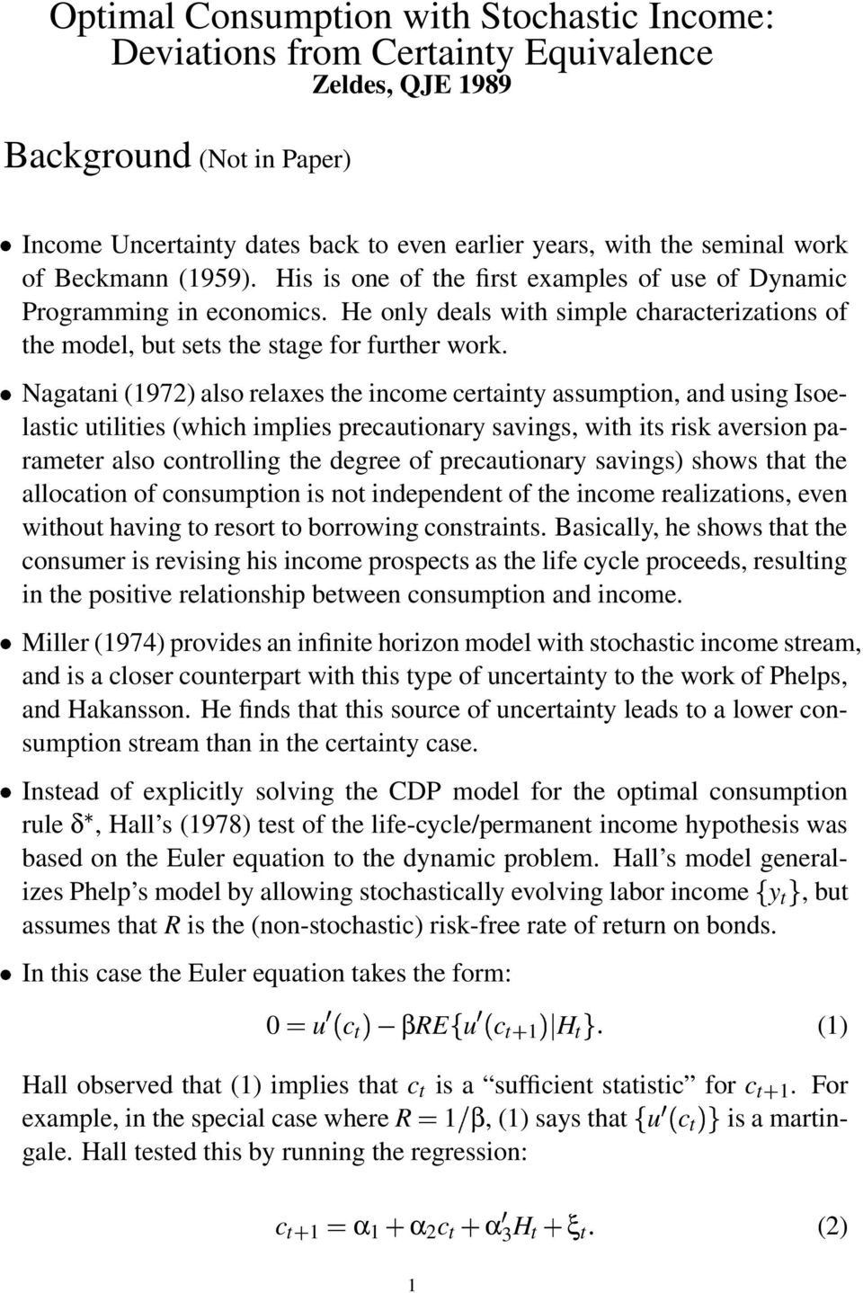 Nagatani (1972) also relaxes the income certainty assumption, and using Isoelastic utilities (which implies precautionary savings, with its risk aversion parameter also controlling the degree of