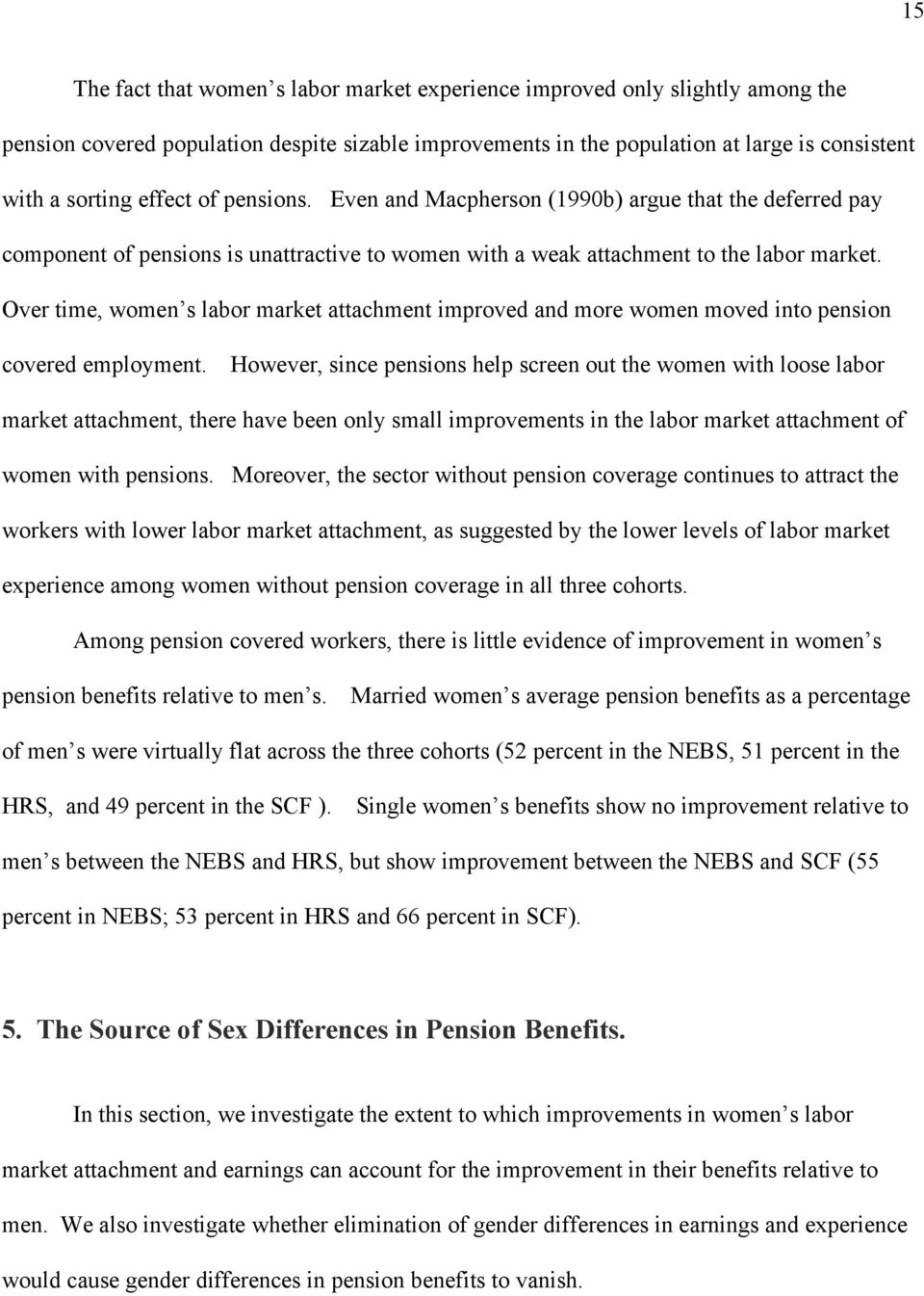 Over time, women s labor market attachment improved and more women moved into pension covered employment.