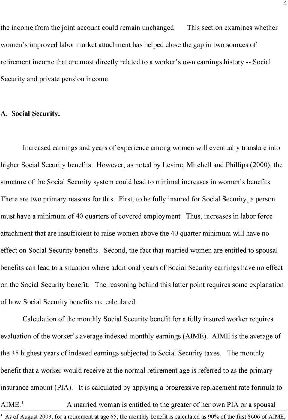 -- Social Security and private pension income. A. Social Security. Increased earnings and years of experience among women will eventually translate into higher Social Security benefits.