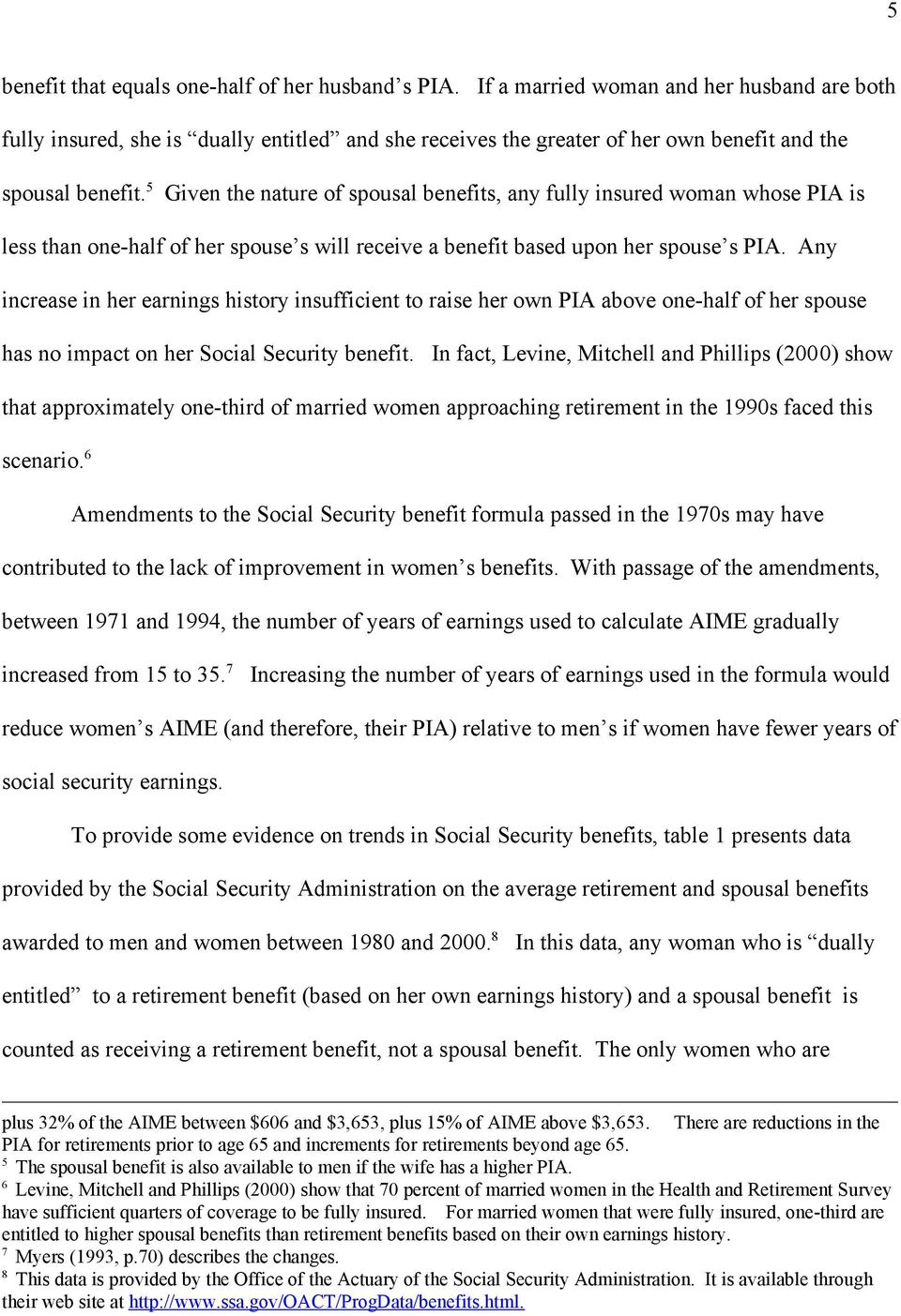 5 Given the nature of spousal benefits, any fully insured woman whose PIA is less than one-half of her spouse s will receive a benefit based upon her spouse s PIA.