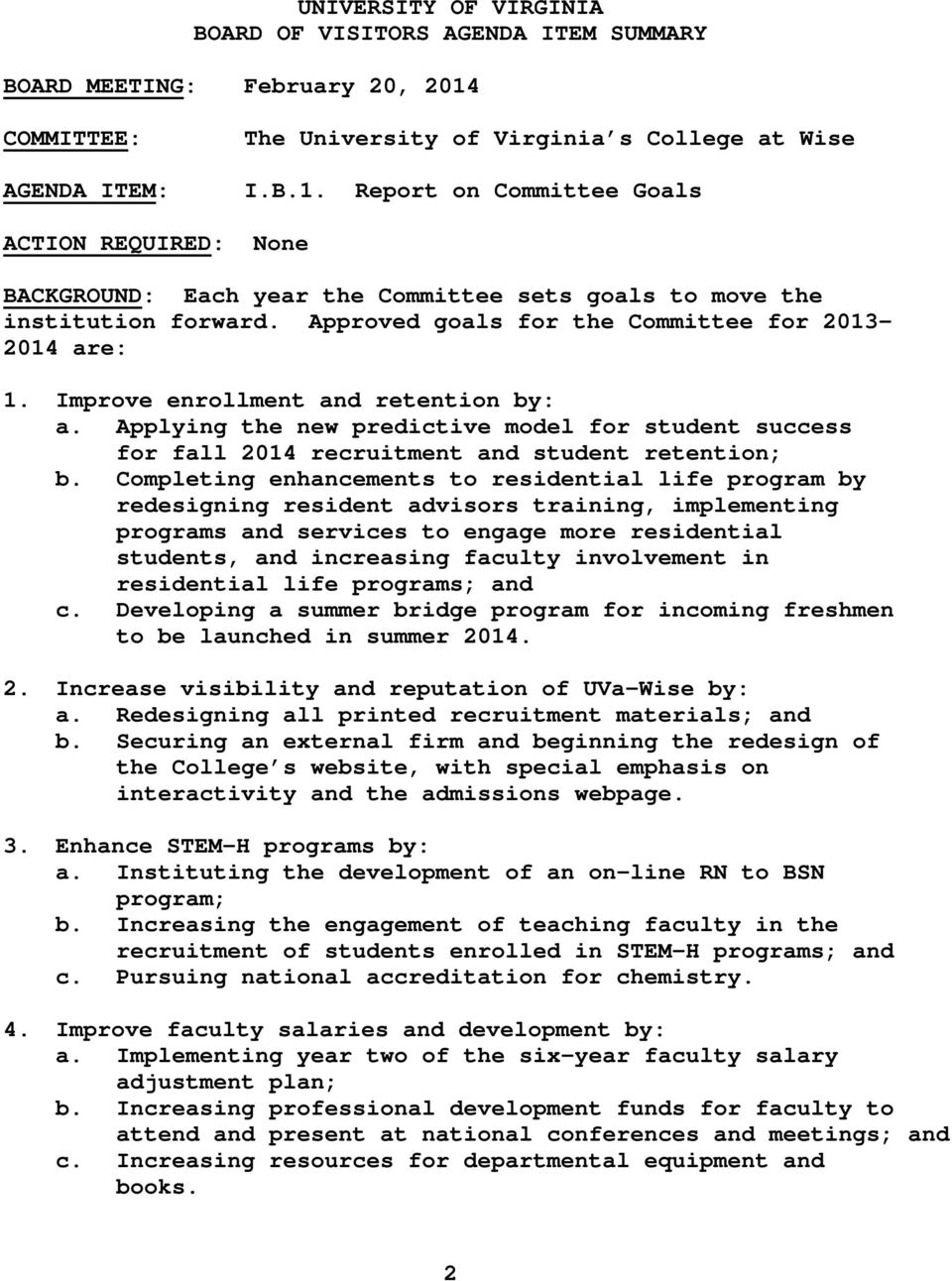 Report on Committee Goals ACTION REQUIRED: None BACKGROUND: Each year the Committee sets goals to move the institution forward. Approved goals for the Committee for 2013-2014 are: 1.