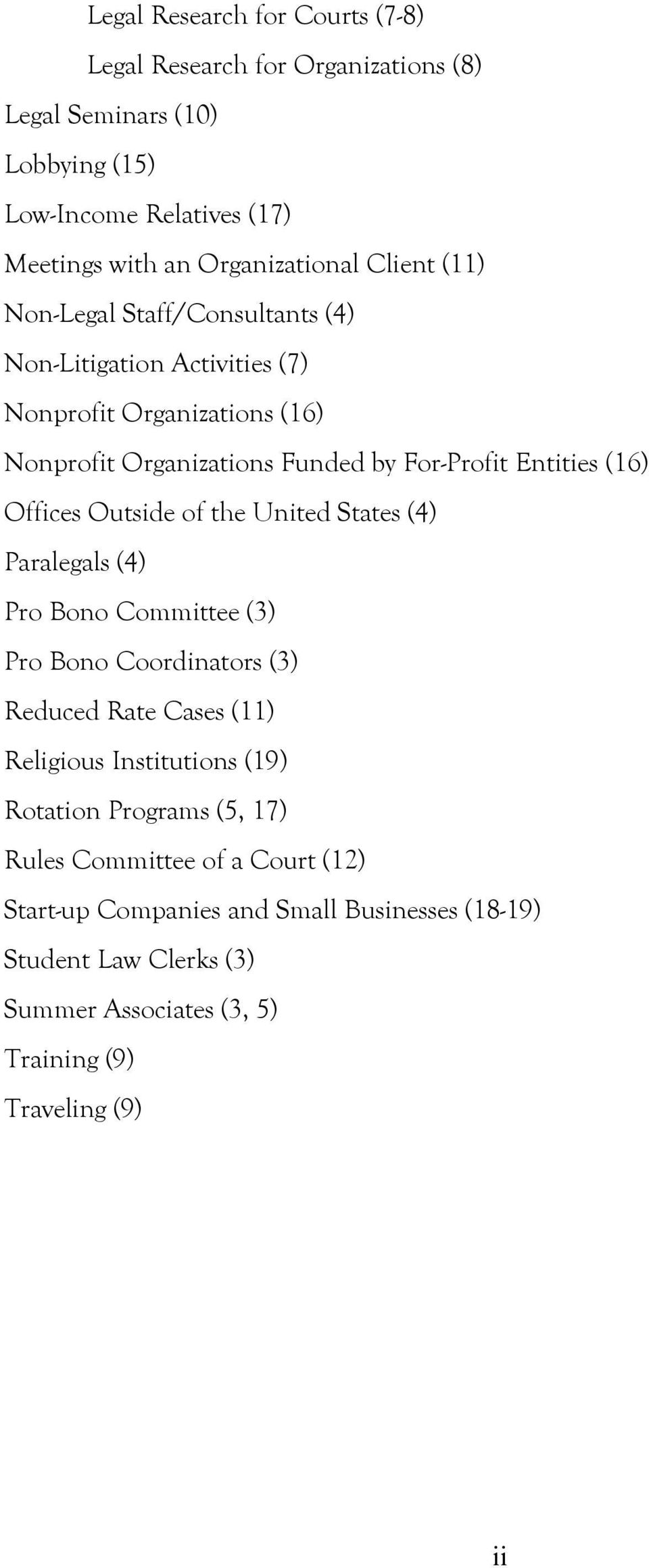 Offices Outside of the United States (4) Paralegals (4) Pro Bono Committee (3) Pro Bono Coordinators (3) Reduced Rate Cases (11) Religious Institutions (19) Rotation