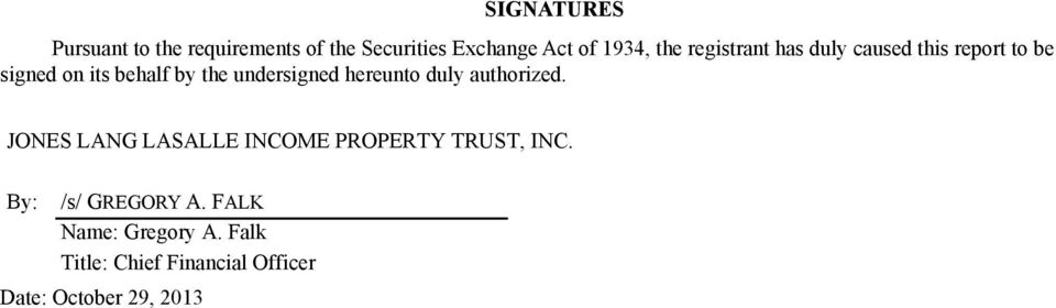 hereunto duly authorized. JONES LANG LASALLE INCOME PROPERTY TRUST, INC.