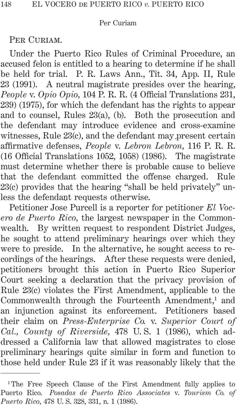 Both the prosecution and the defendant may introduce evidence and cross-examine witnesses, Rule 23(c), and the defendant may present certain affirmative defenses, People v. Lebrón Lebrón, 116 P. R. R. (16 Official Translations 1052, 1058) (1986).