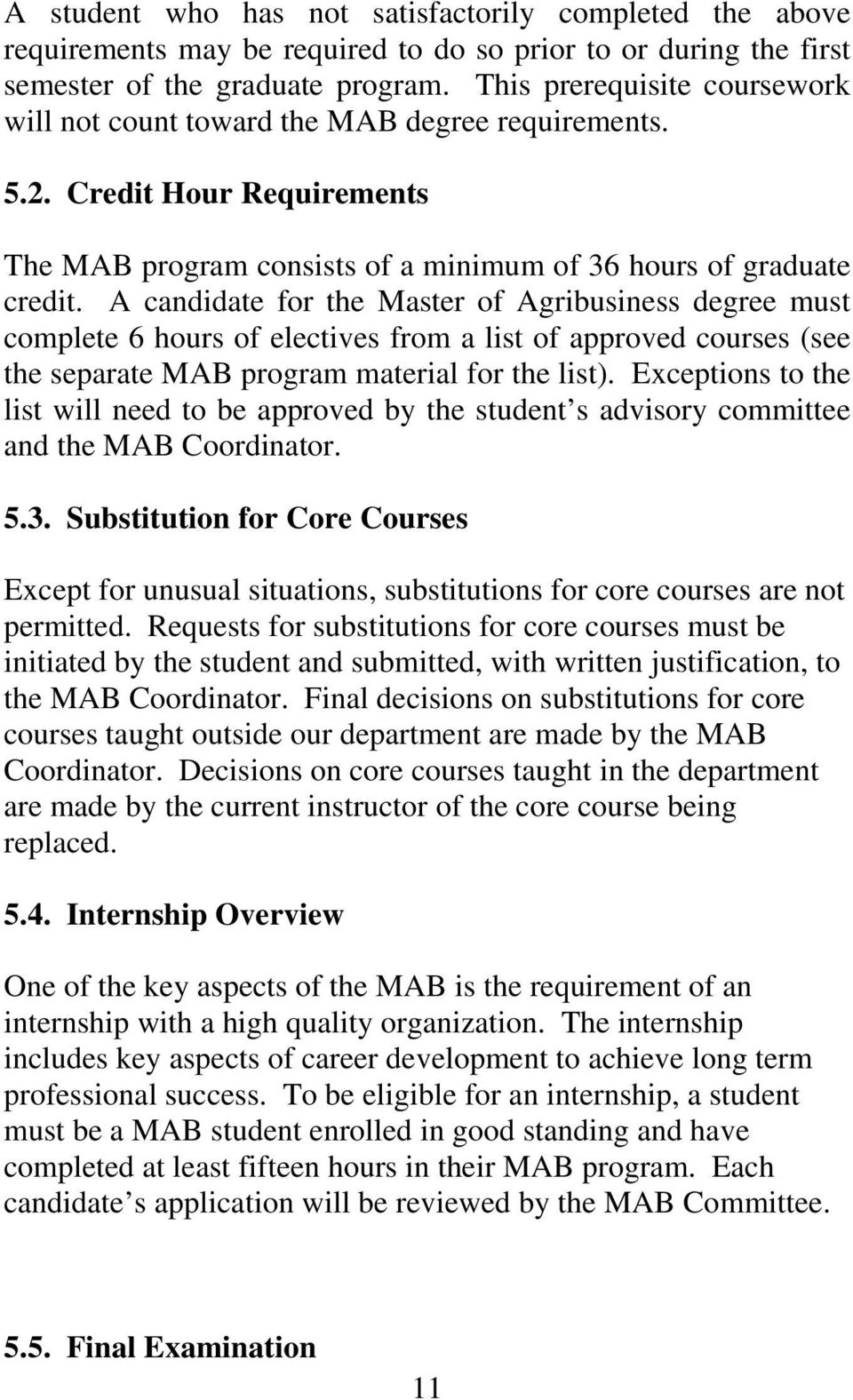 A candidate for the Master of Agribusiness degree must complete 6 hours of electives from a list of approved courses (see the separate MAB program material for the list).
