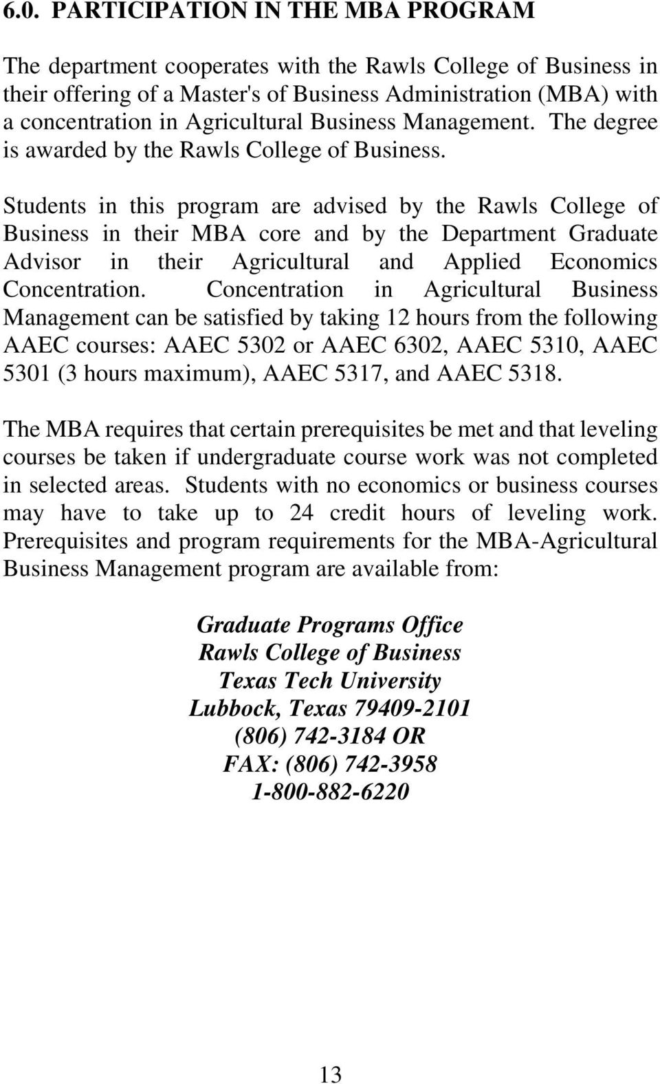Students in this program are advised by the Rawls College of Business in their MBA core and by the Department Graduate Advisor in their Agricultural and Applied Economics Concentration.