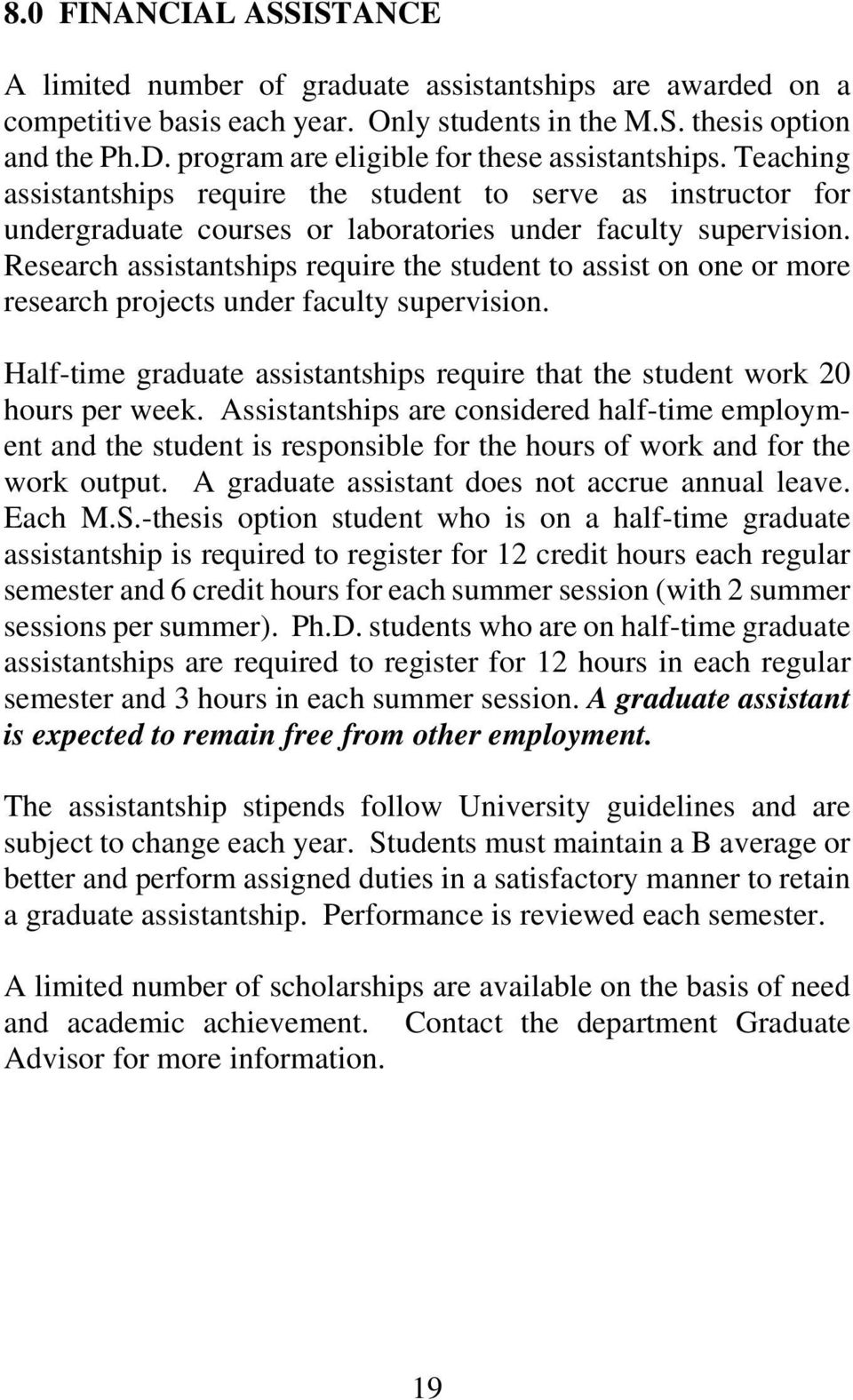 Research assistantships require the student to assist on one or more research projects under faculty supervision. Half-time graduate assistantships require that the student work 20 hours per week.