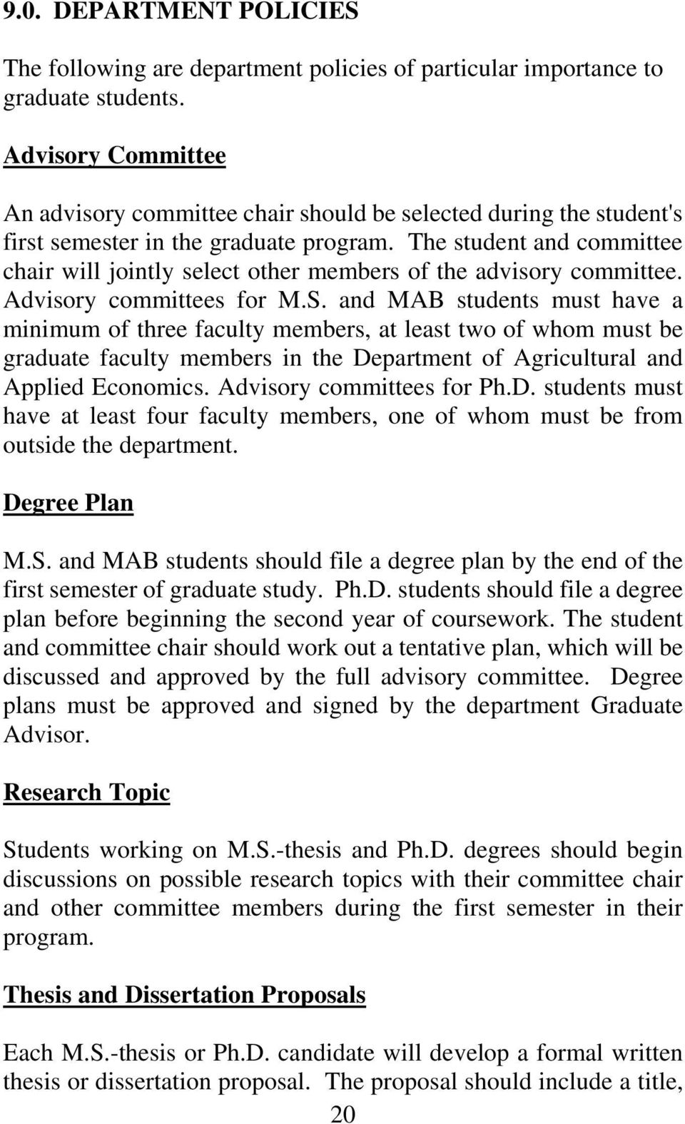 The student and committee chair will jointly select other members of the advisory committee. Advisory committees for M.S.