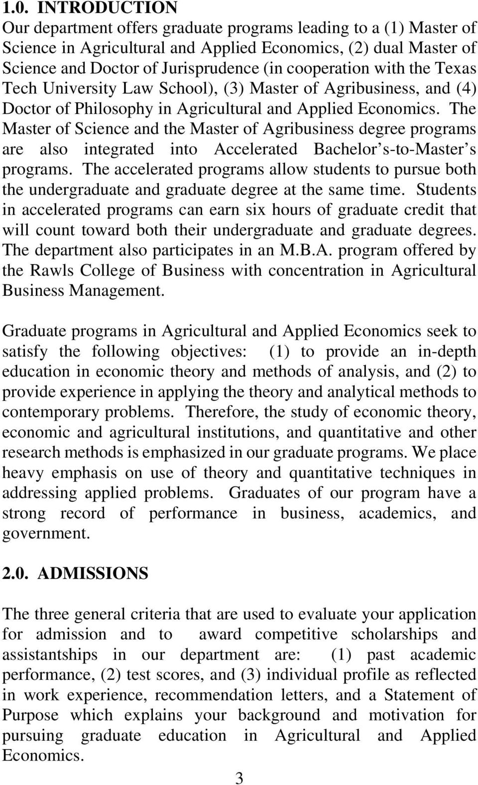 The Master of Science and the Master of Agribusiness degree programs are also integrated into Accelerated Bachelor s-to-master s programs.
