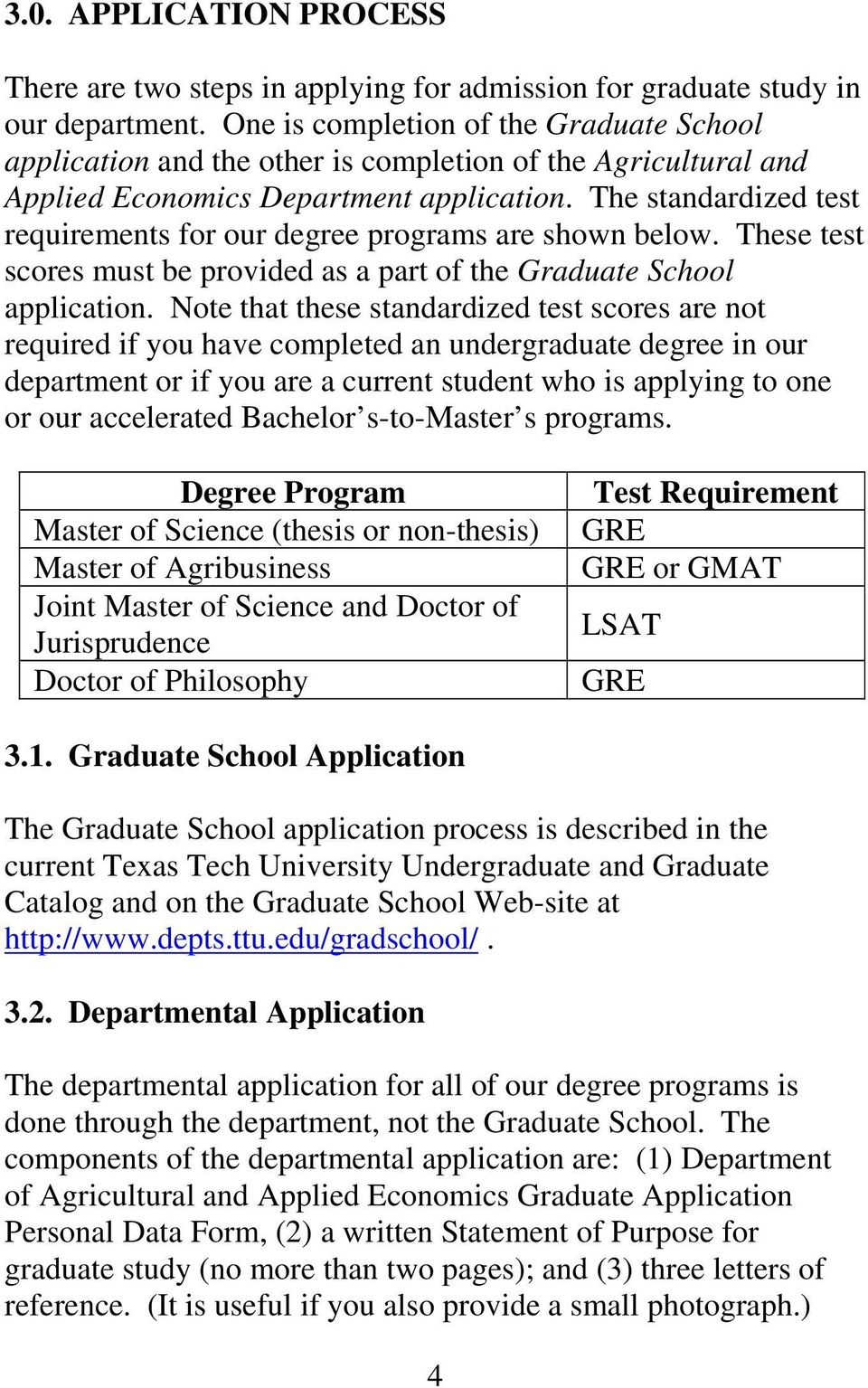 The standardized test requirements for our degree programs are shown below. These test scores must be provided as a part of the Graduate School application.