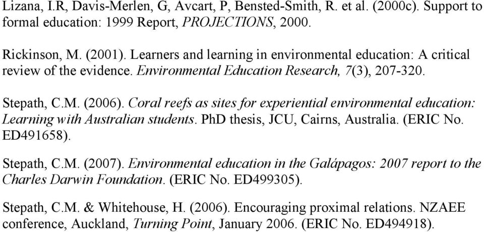 Coral reefs as sites for experiential environmental education: Learning with Australian students. PhD thesis, JCU, Cairns, Australia. (ERIC No. ED491658). Stepath, C.M. (2007).