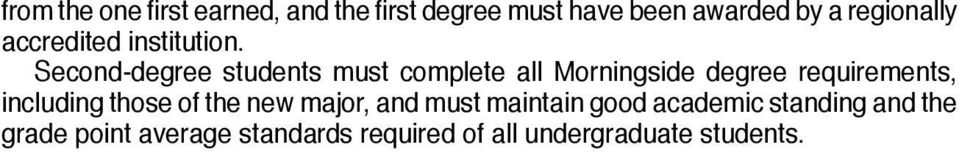 Second-degree students must complete all Morningside degree requirements, including