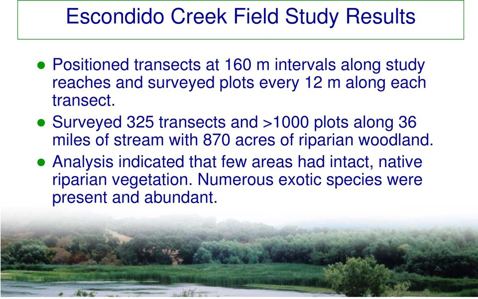 Surveyed 325 transects and >1000 plots along 36 miles of stream with 870 acres of riparian