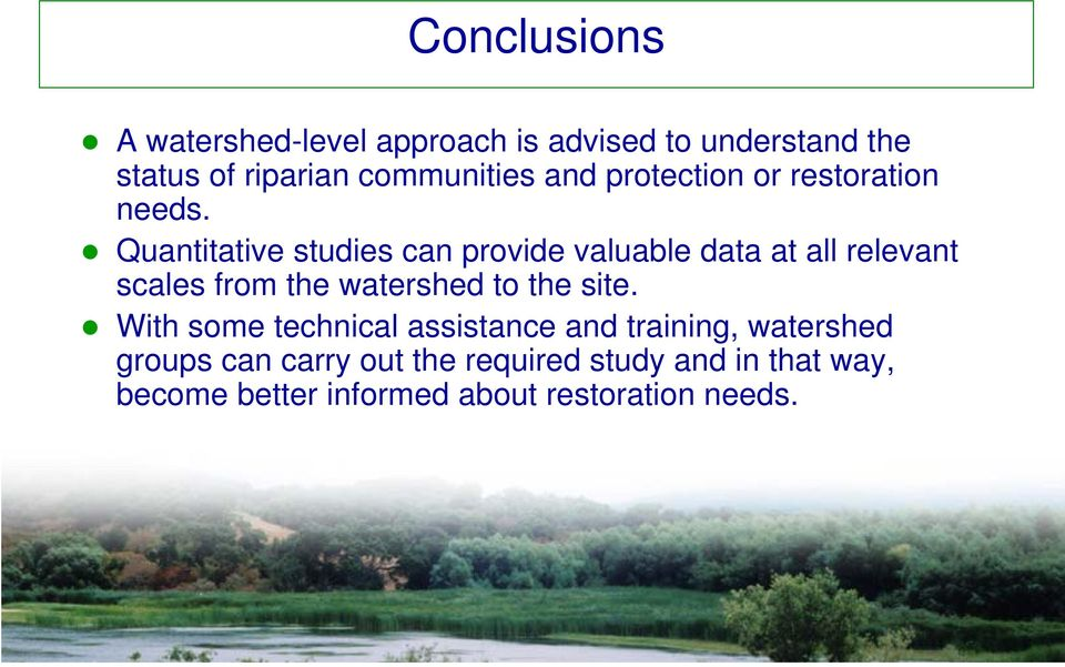 Quantitative studies can provide valuable data at all relevant scales from the watershed to the
