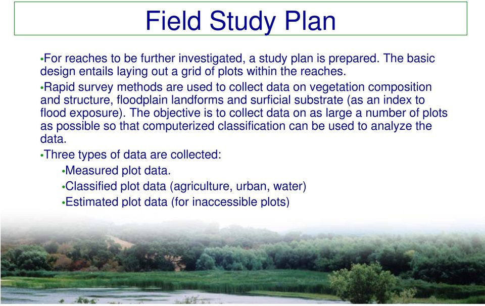 Rapid survey methods are used to collect data on vegetation composition and structure, floodplain landforms and surficial substrate (as an index to