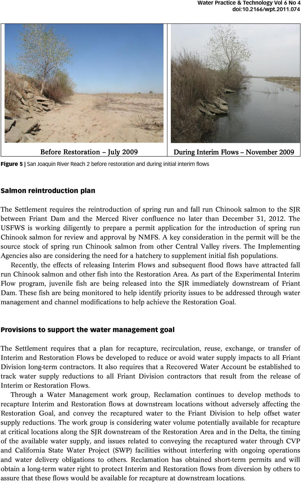 Settlement requires the reintroduction of spring run and fall run Chinook salmon to the SJR between Friant Dam and the Merced River confluence no later than December 31, 2012.