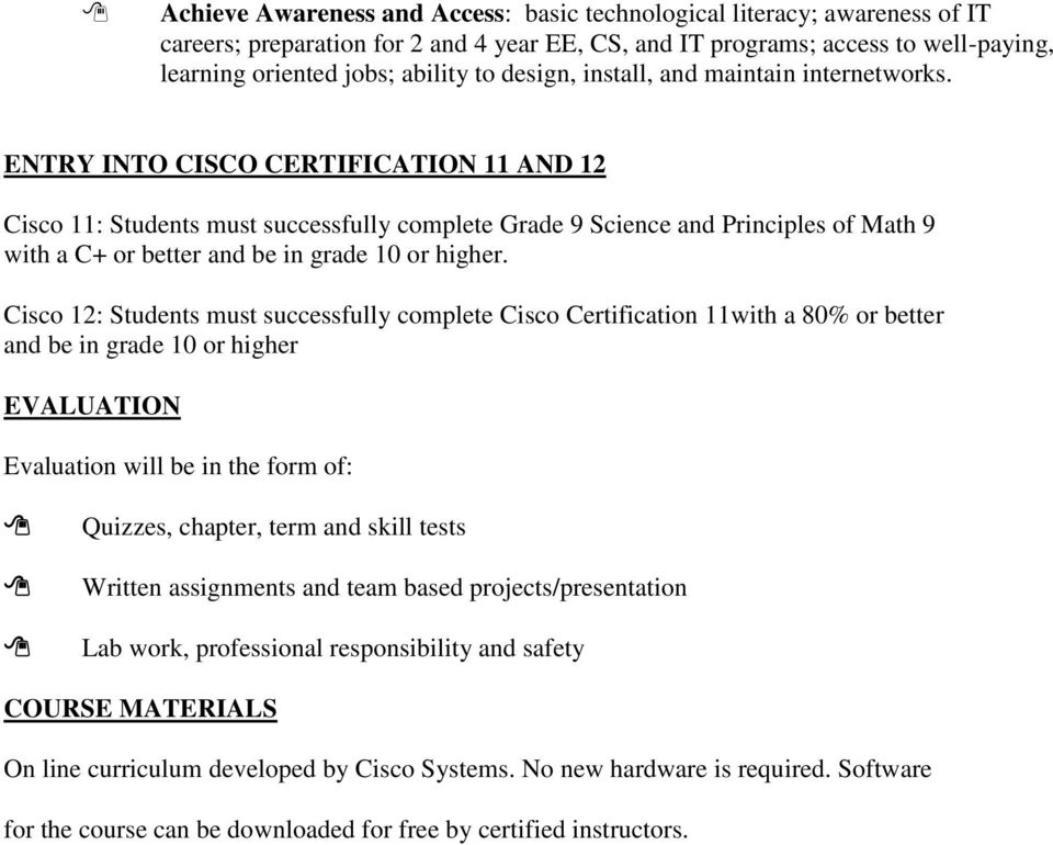 ENTRY INTO CISCO CERTIFICATION 11 AND 12 Cisco 11: Students must successfully complete Grade 9 Science and Principles of Math 9 with a C+ or better and be in grade 10 or higher.