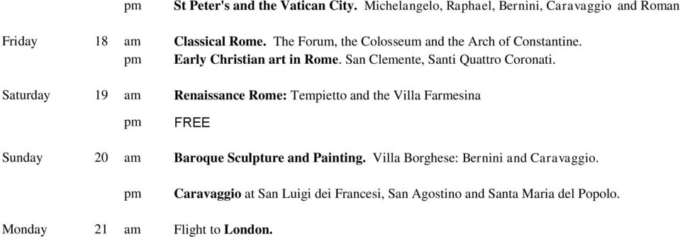 Saturday 19 am Renaissance Rome: Tempietto and the Villa Farmesina FREE Sunday 20 am Baroque Sculpture and Painting.