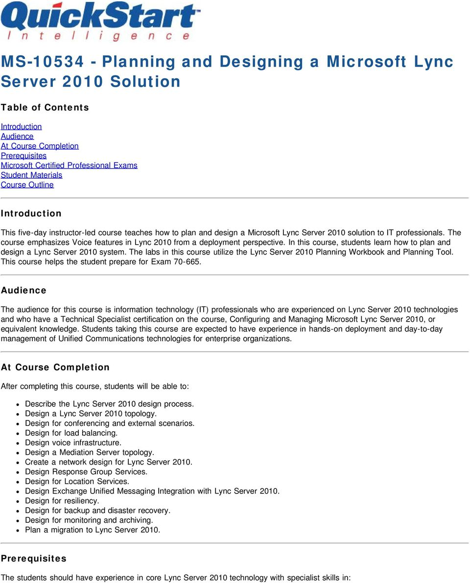 The course emphasizes Voice features in Lync 2010 from a deployment perspective. In this course, students learn how to plan and design a Lync Server 2010 system.
