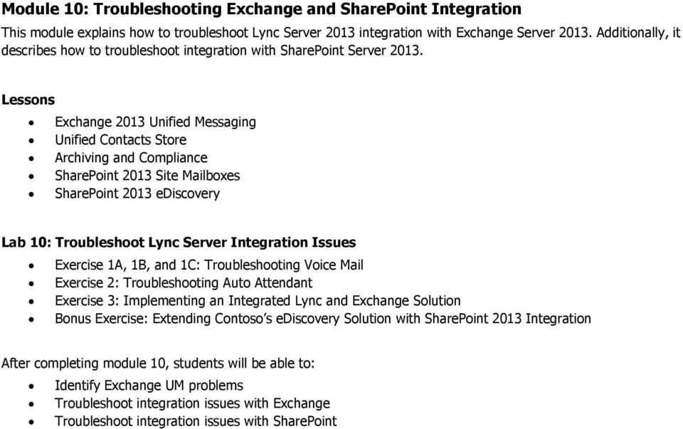 Exchange 2013 Unified Messaging Unified Contacts Store Archiving and Compliance SharePoint 2013 Site Mailboxes SharePoint 2013 ediscovery Lab 10: Troubleshoot Lync Server Integration Issues Exercise