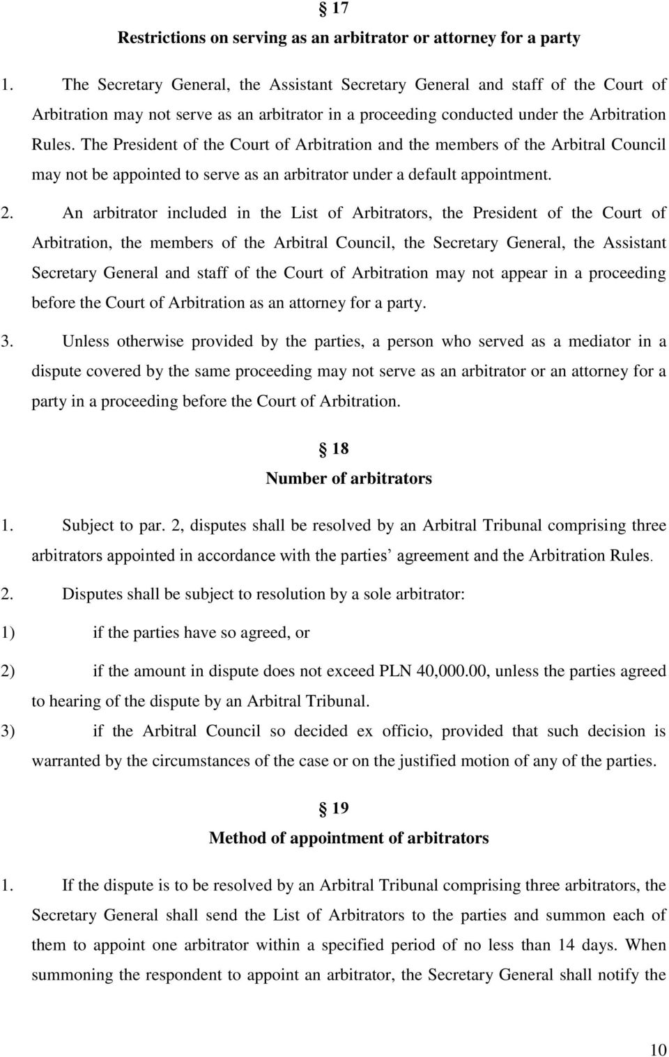 The President of the Court of Arbitration and the members of the Arbitral Council may not be appointed to serve as an arbitrator under a default appointment. 2.