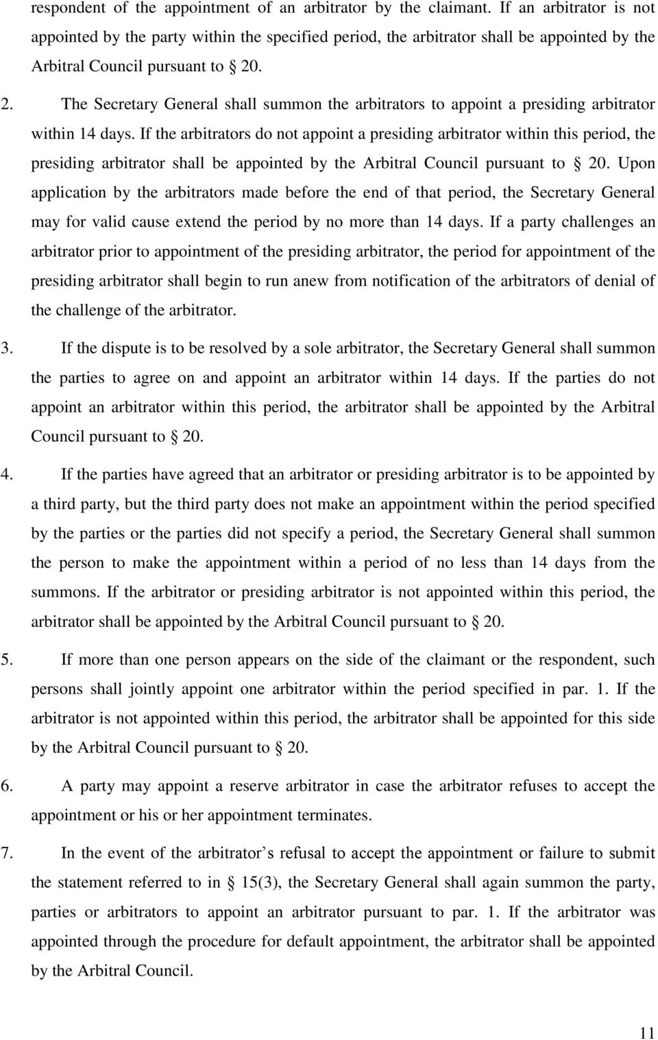 . 2. The Secretary General shall summon the arbitrators to appoint a presiding arbitrator within 14 days.
