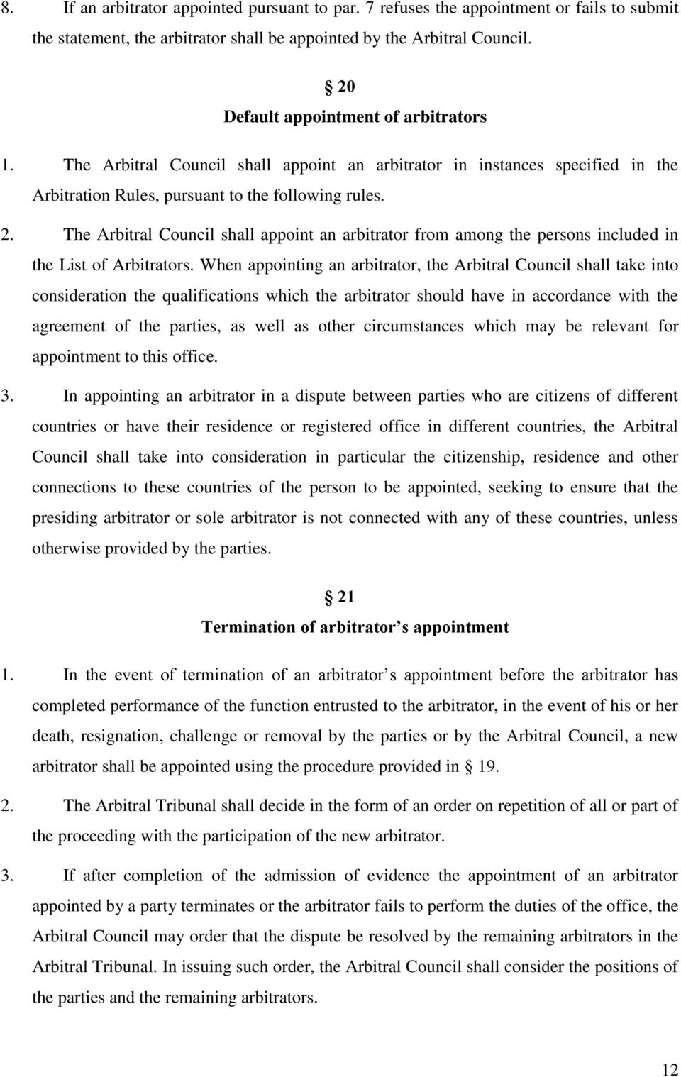 The Arbitral Council shall appoint an arbitrator from among the persons included in the List of Arbitrators.