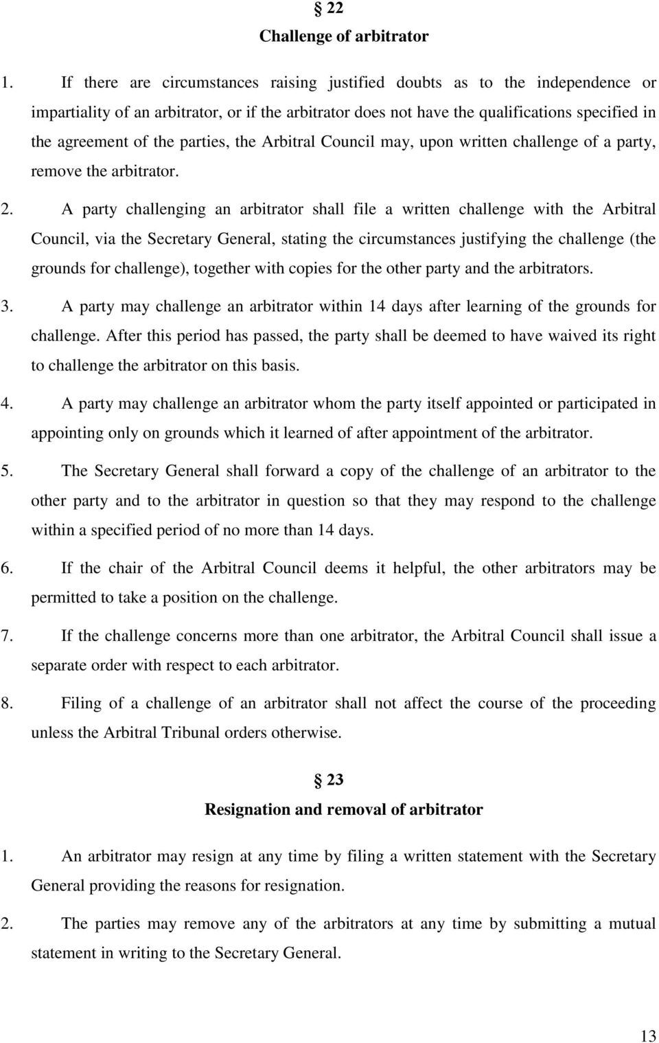 parties, the Arbitral Council may, upon written challenge of a party, remove the arbitrator. 2.