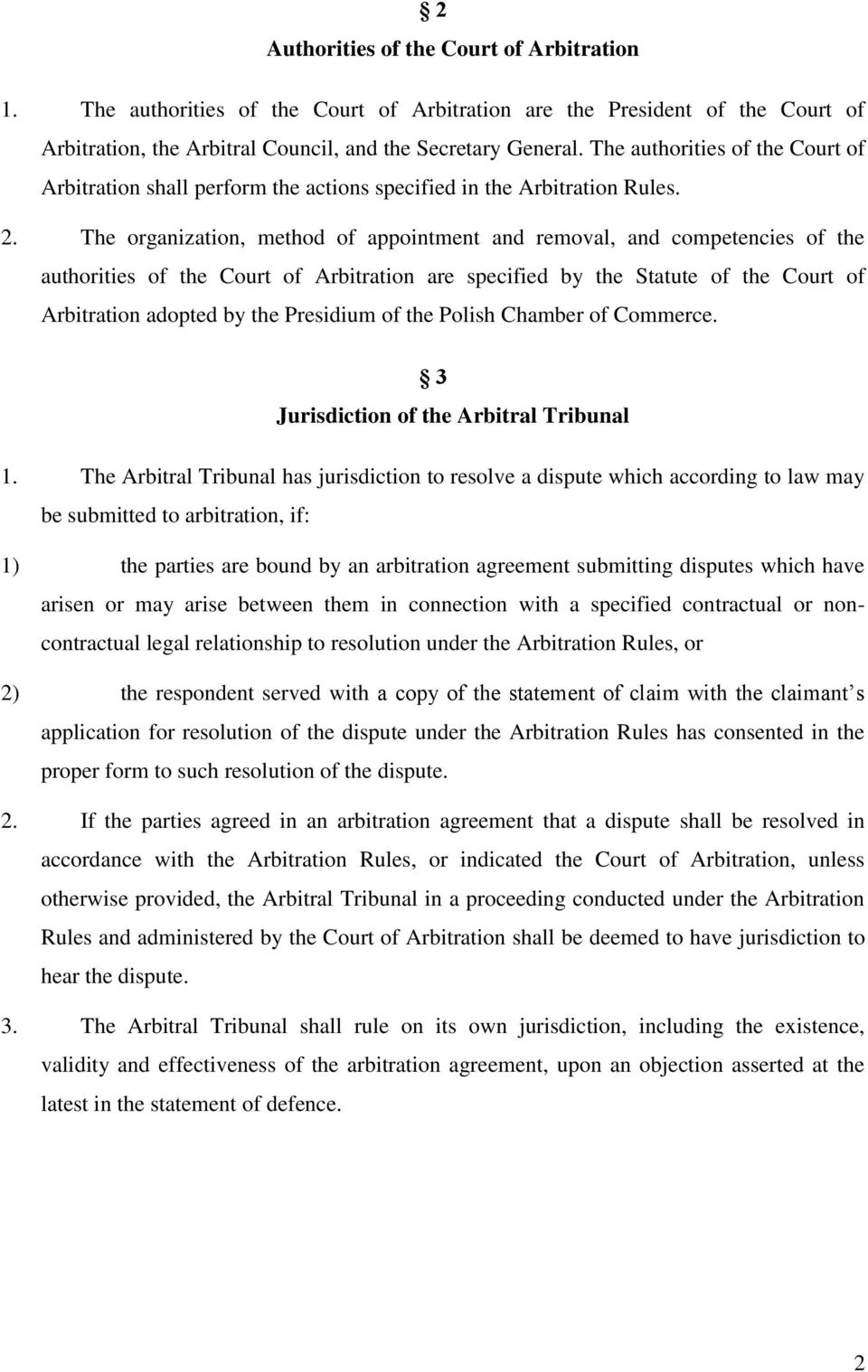 The organization, method of appointment and removal, and competencies of the authorities of the Court of Arbitration are specified by the Statute of the Court of Arbitration adopted by the Presidium