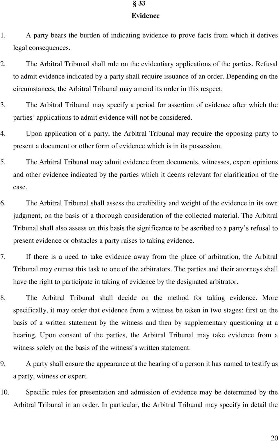 Depending on the circumstances, the Arbitral Tribunal may amend its order in this respect. 3.