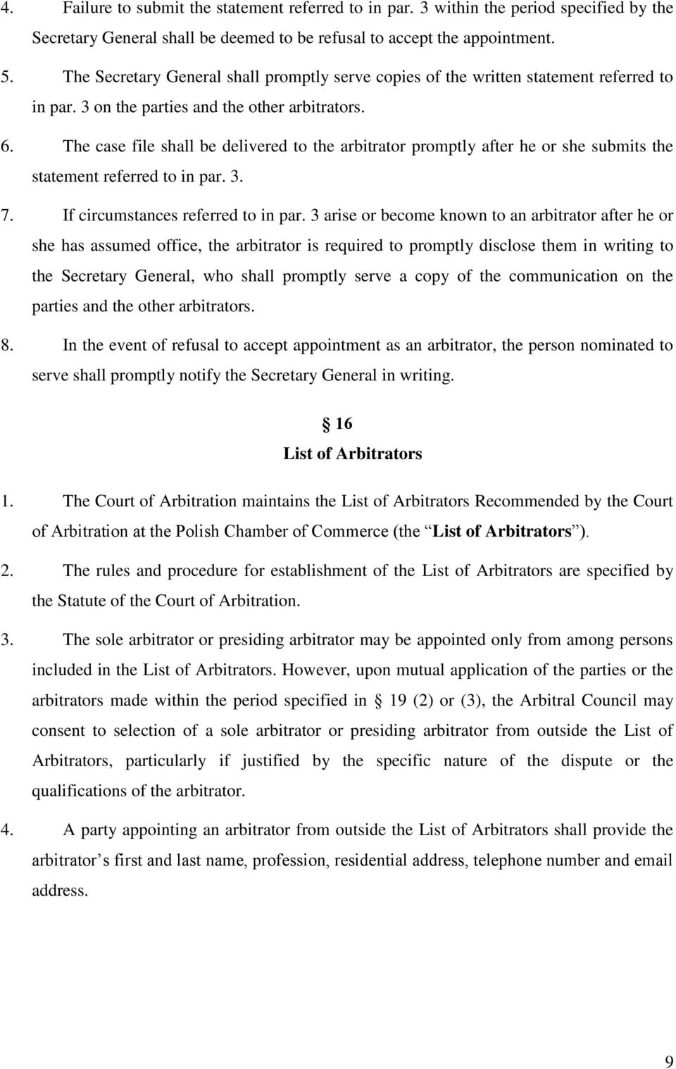 The case file shall be delivered to the arbitrator promptly after he or she submits the statement referred to in par. 3. 7. If circumstances referred to in par.