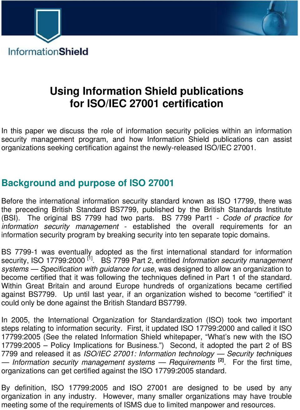 Background and purpose of ISO 27001 Before the international information security standard known as ISO 17799, there was the preceding British Standard BS7799, published by the British Standards