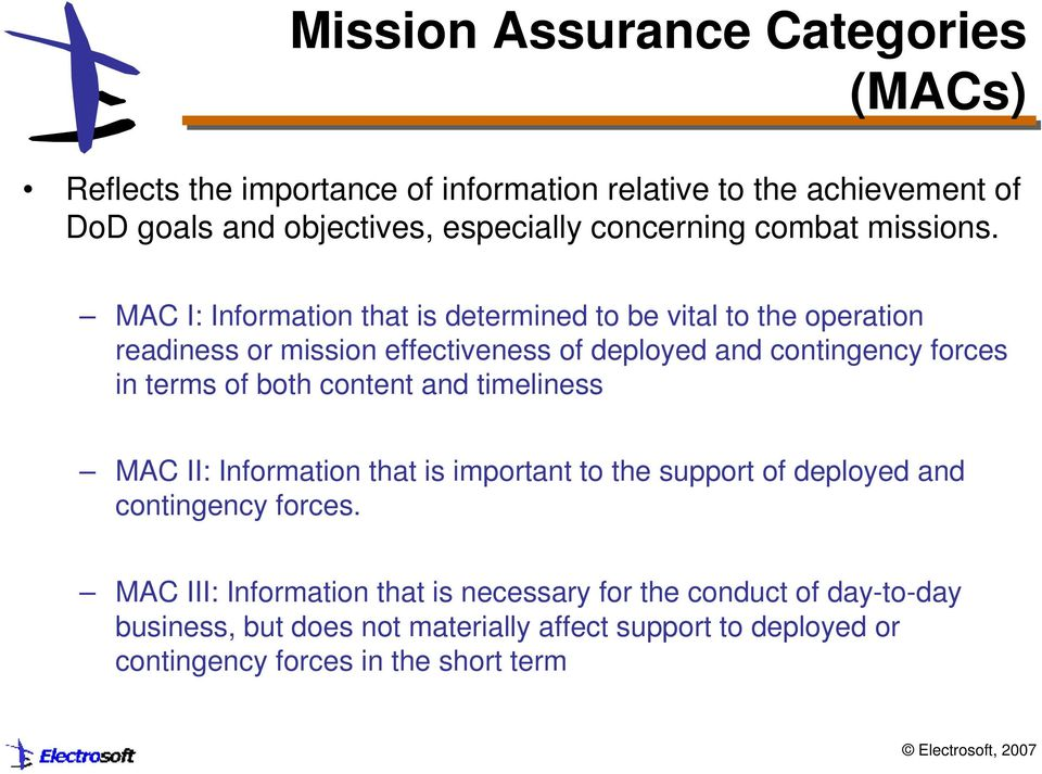 MAC I: Information that is determined to be vital to the operation readiness or mission effectiveness of deployed and contingency forces in terms of