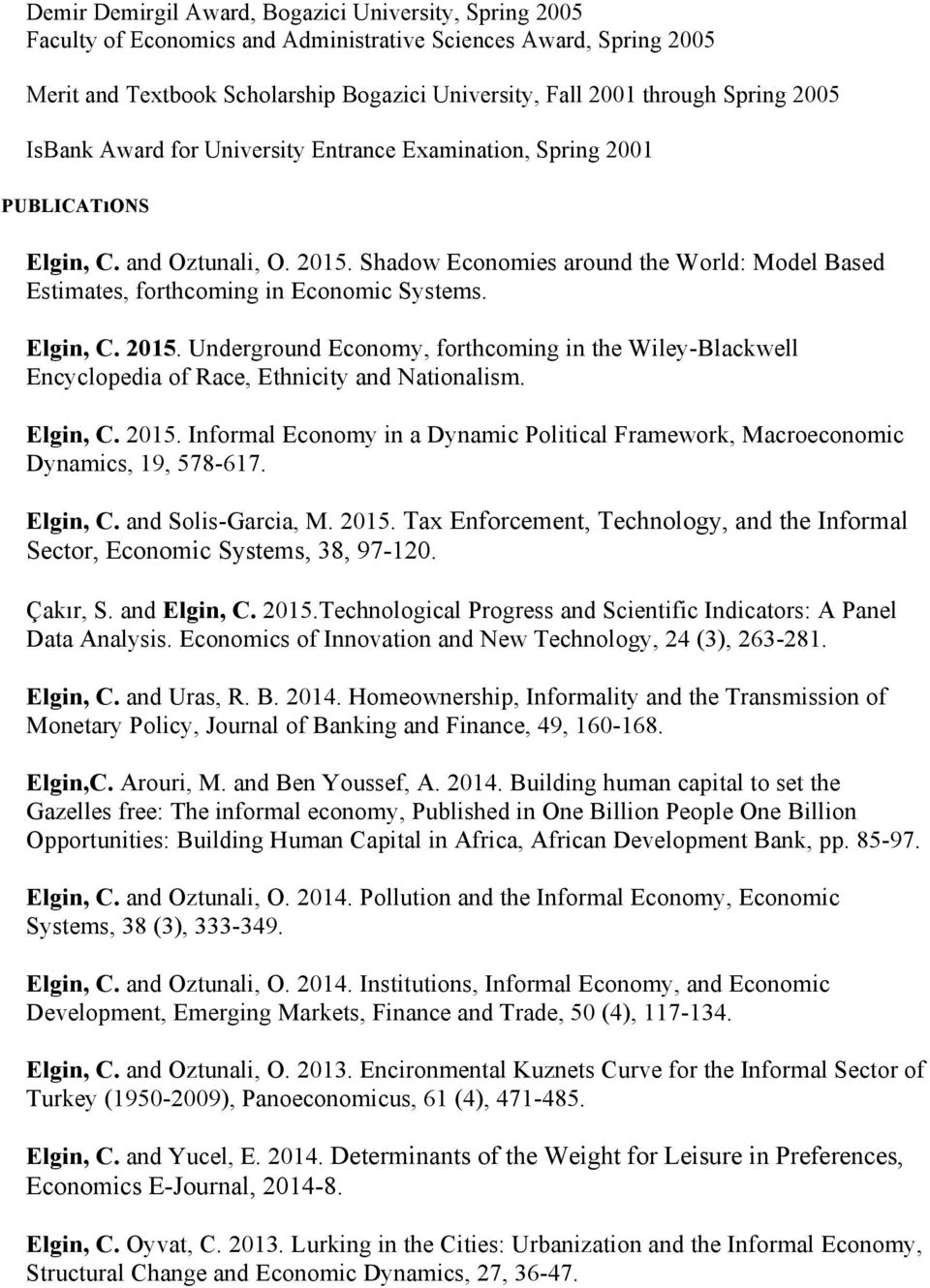 Shadow Economies around the World: Model Based Estimates, forthcoming in Economic Systems. Elgin, C. 2015.