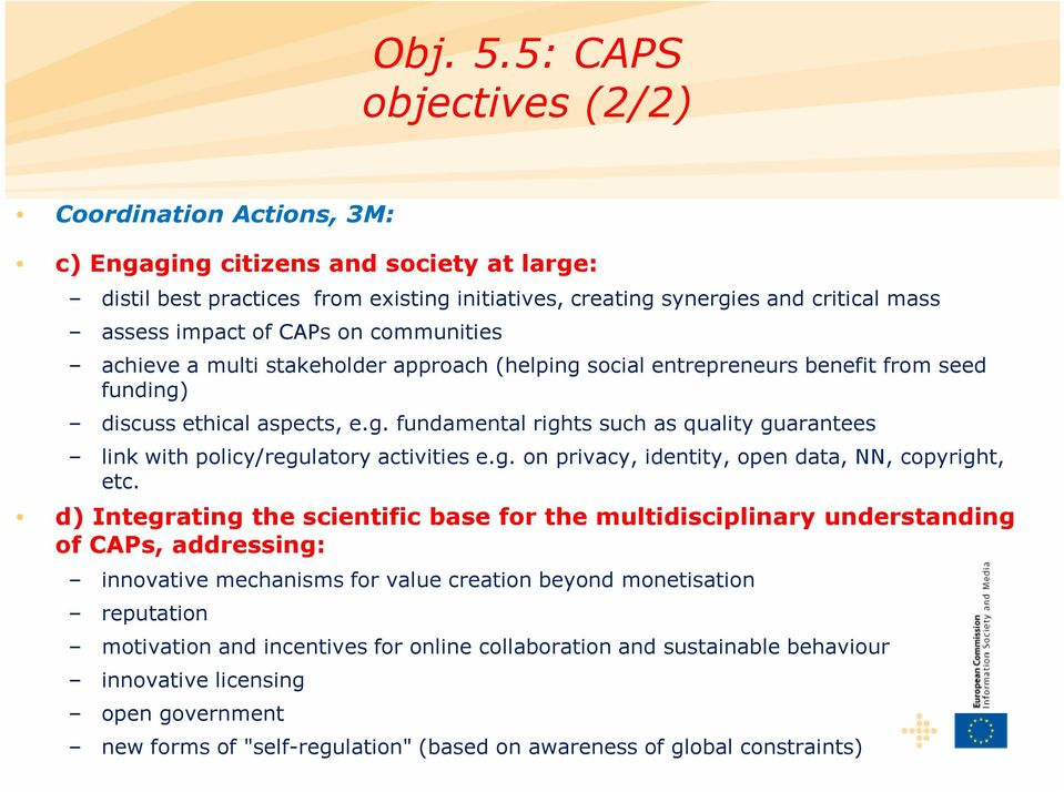 CAPs on communities achieve a multi stakeholder approach (helping social entrepreneurs benefit from seed funding) discuss ethical aspects, e.g. fundamental rights such as quality guarantees link with policy/regulatory activities e.