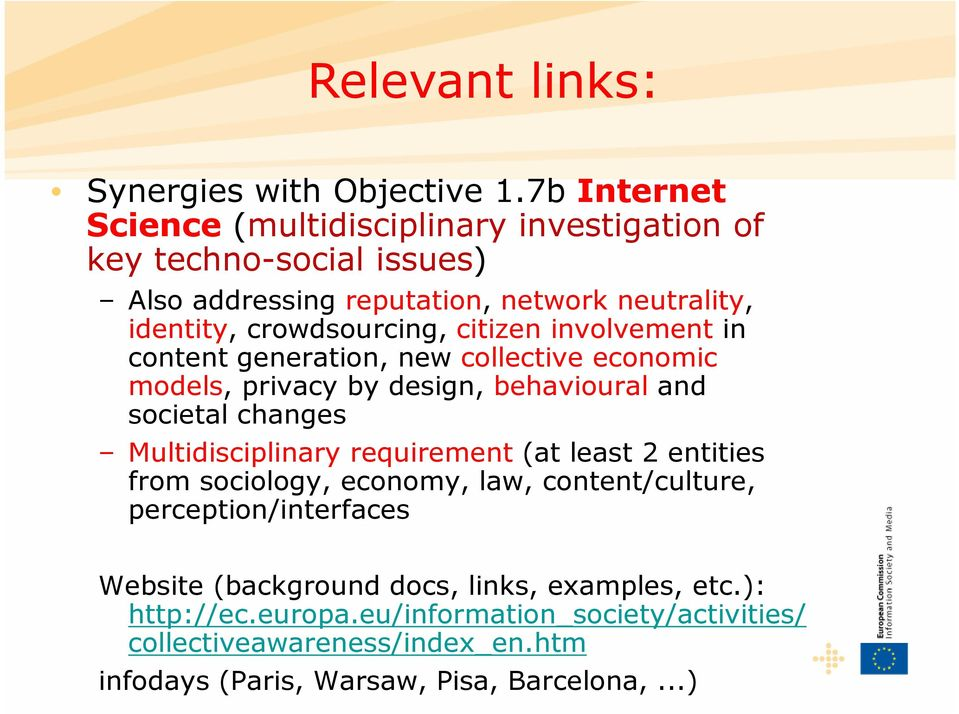 citizen involvement in content generation, new collective economic models, privacy by design, behavioural and societal changes Multidisciplinary requirement