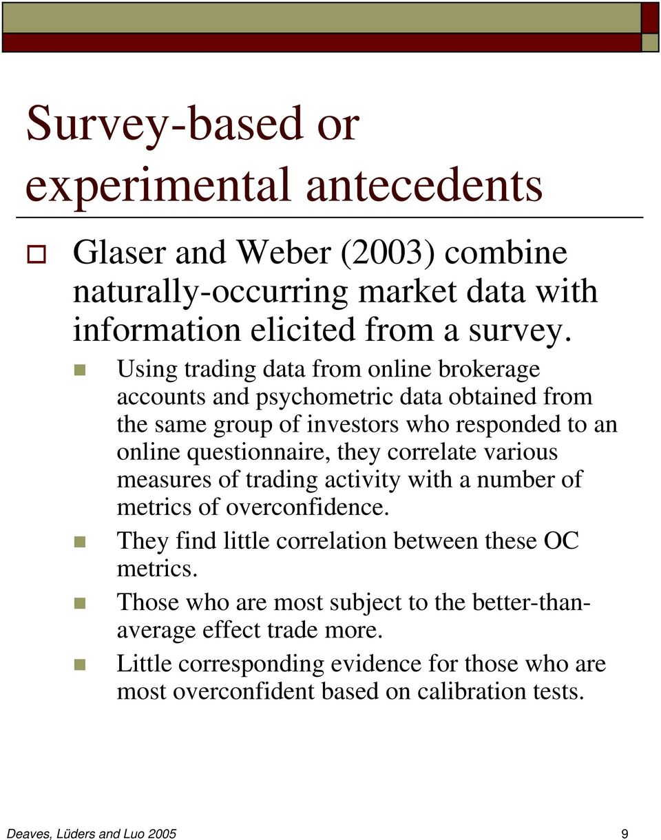 correlate various measures of trading activity with a number of metrics of overconfidence. They find little correlation between these OC metrics.
