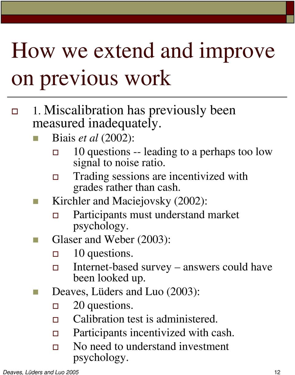 Kirchler and Maciejovsky (2002): Participants must understand market psychology. Glaser and Weber (2003): 10 questions.
