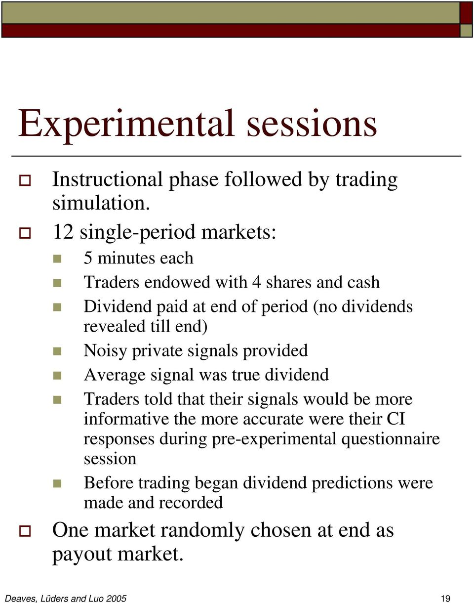 Noisy private signals provided Average signal was true dividend Traders told that their signals would be more informative the more accurate