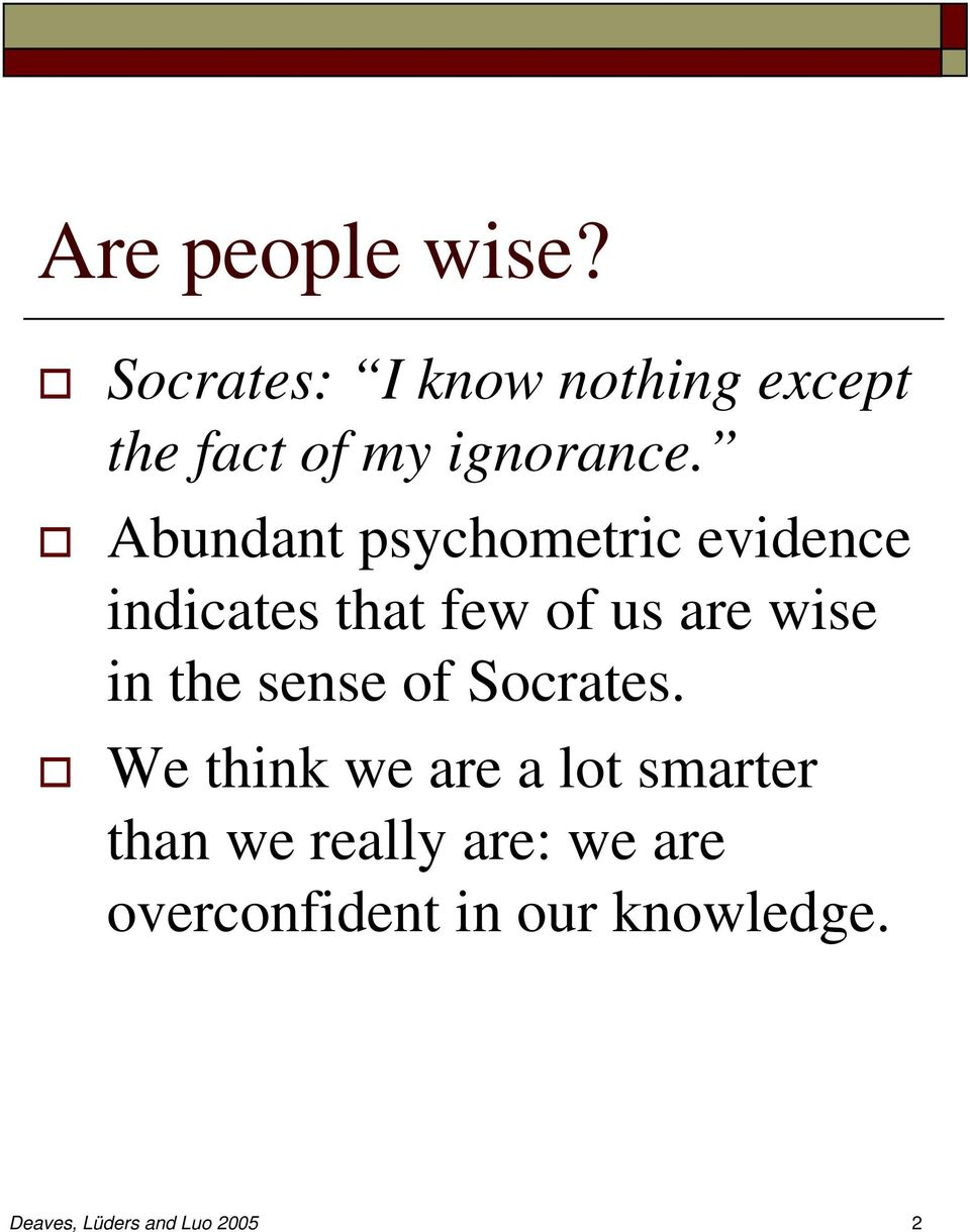 Abundant psychometric evidence indicates that few of us are wise in