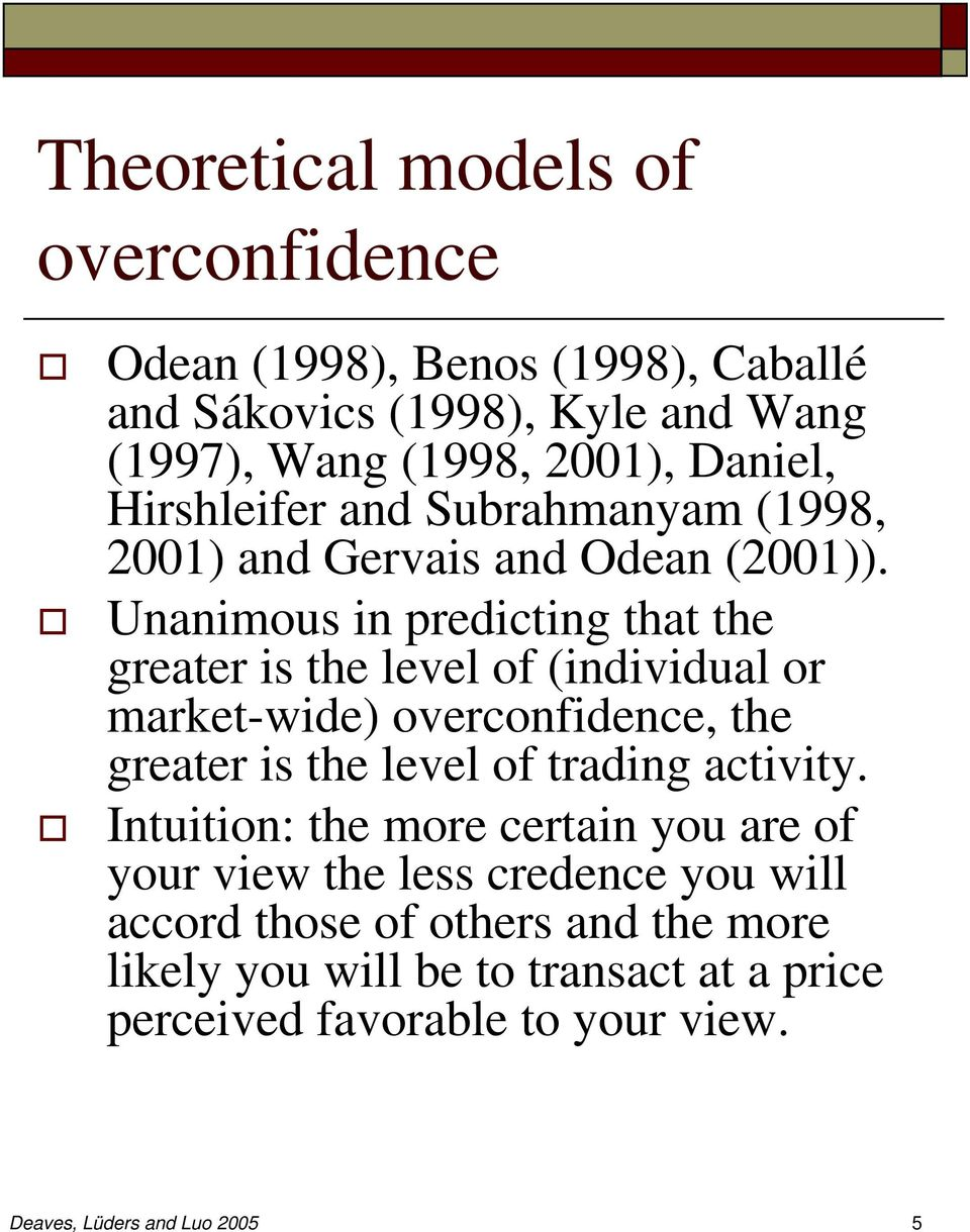 Unanimous in predicting that the greater is the level of (individual or market-wide) overconfidence, the greater is the level of trading