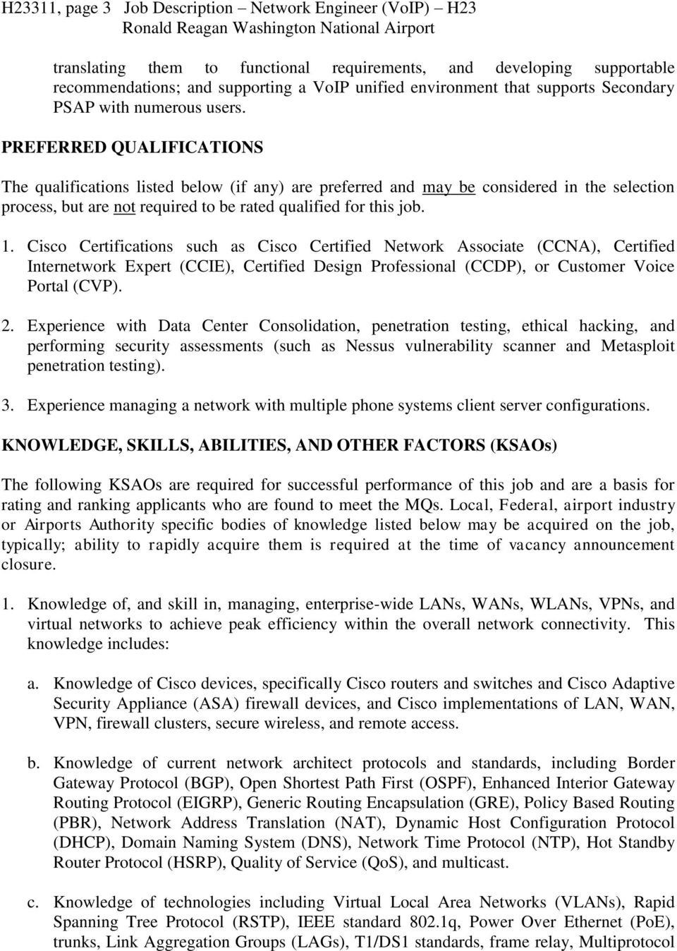 PREFERRED QUALIFICATIONS The qualifications listed below (if any) are preferred and may be considered in the selection process, but are not required to be rated qualified for this job. 1.