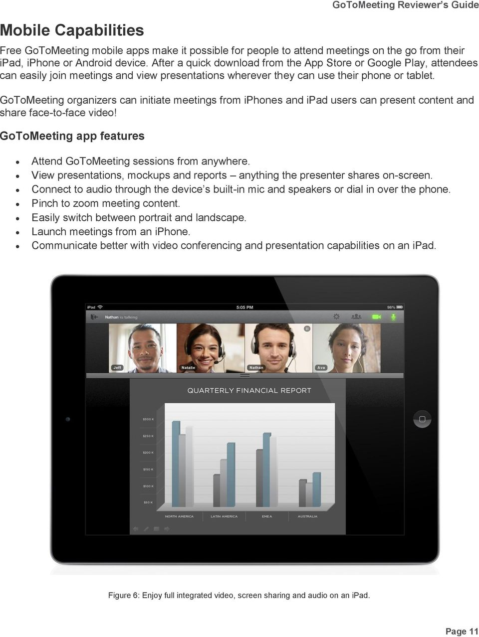 GoToMeeting organizers can initiate meetings from iphones and ipad users can present content and share face-to-face video! GoToMeeting app features Attend GoToMeeting sessions from anywhere.