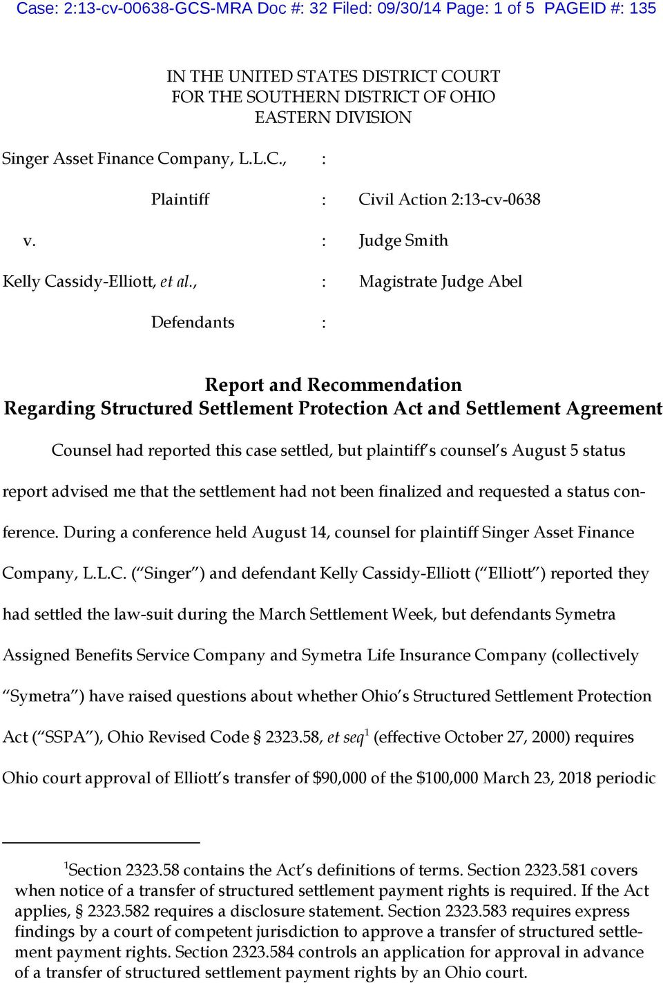 , Defendants Civil Action 213-cv-0638 Judge Smith Magistrate Judge Abel Report and Recommendation Regarding Structured Settlement Protection Act and Settlement Agreement Counsel had reported this