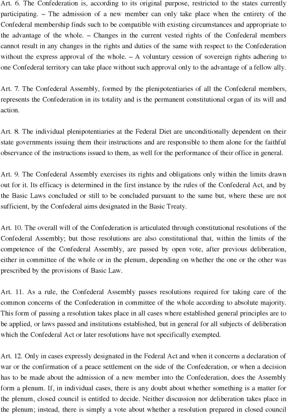 Changes in the current vested rights of the Confederal members cannot result in any changes in the rights and duties of the same with respect to the Confederation without the express approval of the
