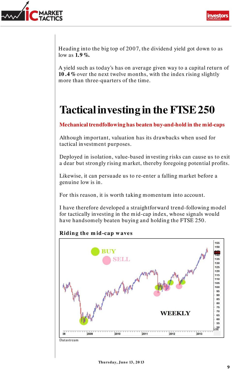 Tactical investing in the FTSE 25 Mechanical trendfollowing has beaten buy-and-hold in the mid-caps Although important, valuation has its drawbacks when used for tactical investment purposes.